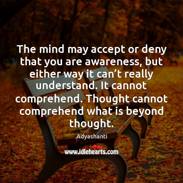 Image, The mind may accept or deny that you are awareness, but either