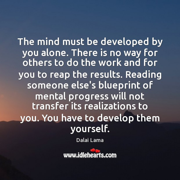 The mind must be developed by you alone. There is no way Image