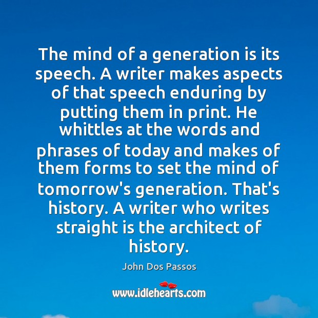 The mind of a generation is its speech. A writer makes aspects Image