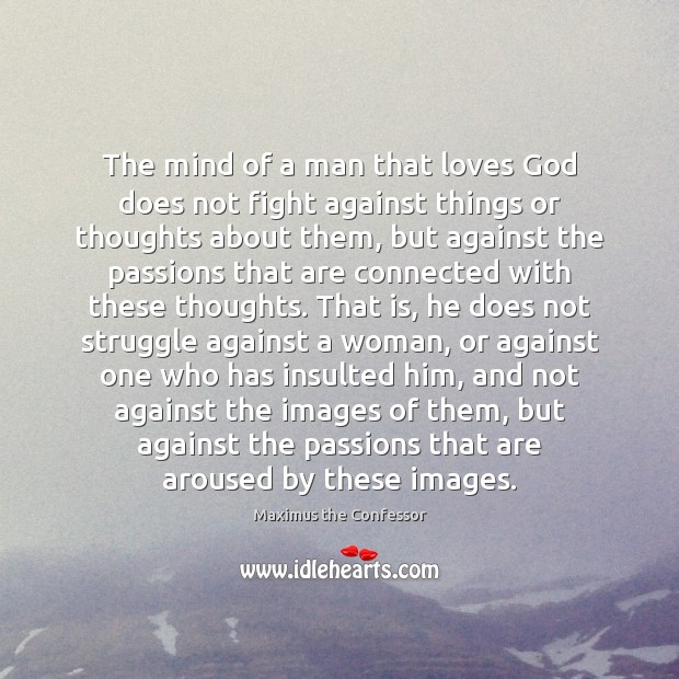 The mind of a man that loves God does not fight against Maximus the Confessor Picture Quote