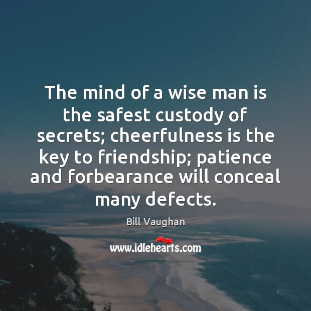 The mind of a wise man is the safest custody of secrets; Bill Vaughan Picture Quote