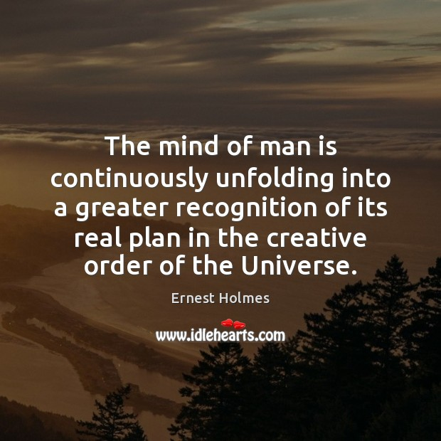 The mind of man is continuously unfolding into a greater recognition of Ernest Holmes Picture Quote