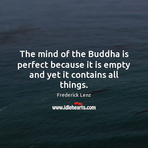 Image, The mind of the Buddha is perfect because it is empty and yet it contains all things.
