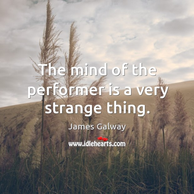 The mind of the performer is a very strange thing. Image