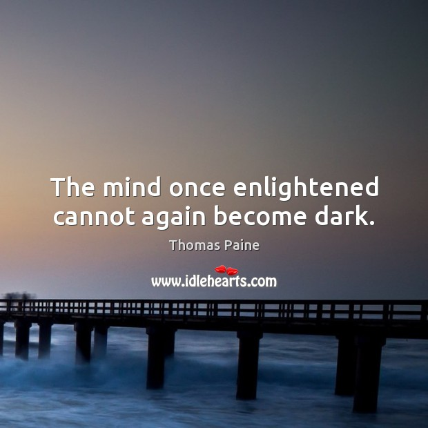 Image, The mind once enlightened cannot again become dark.