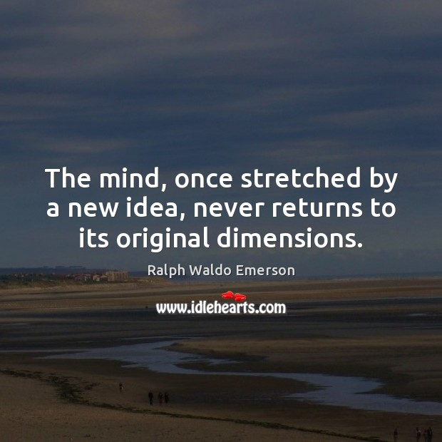 Image, The mind, once stretched by a new idea, never returns to its original dimensions.