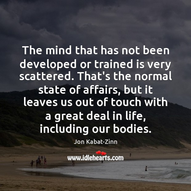 The mind that has not been developed or trained is very scattered. Image