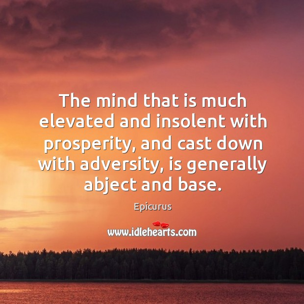 Image, The mind that is much elevated and insolent with prosperity, and cast