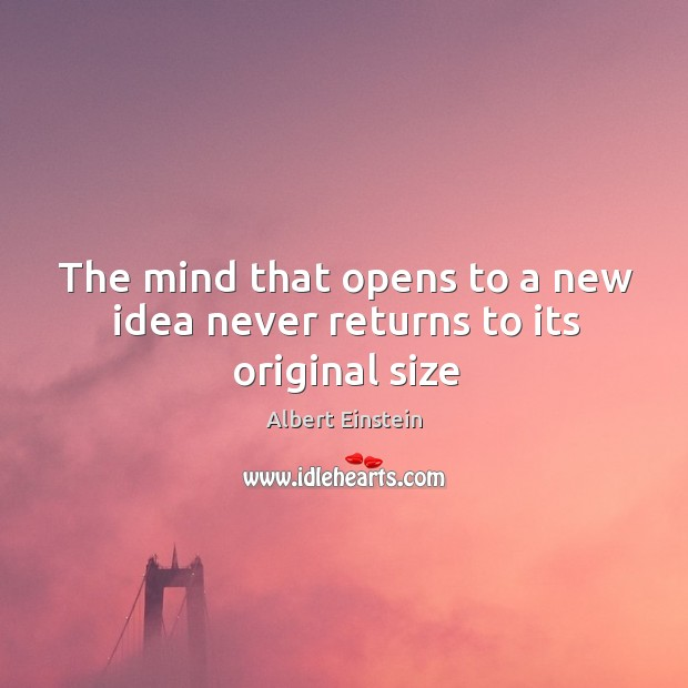 Image, The mind that opens to a new idea never returns to its original size