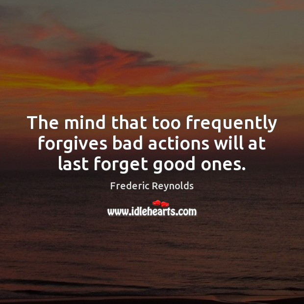 Image, The mind that too frequently forgives bad actions will at last forget good ones.
