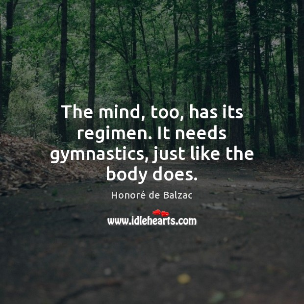 The mind, too, has its regimen. It needs gymnastics, just like the body does. Image