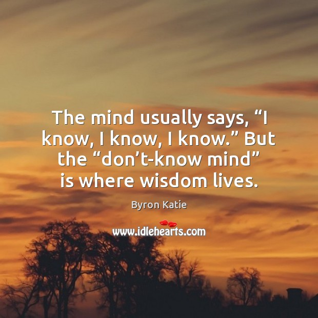 """The mind usually says, """"I know, I know, I know."""" But the """" Image"""