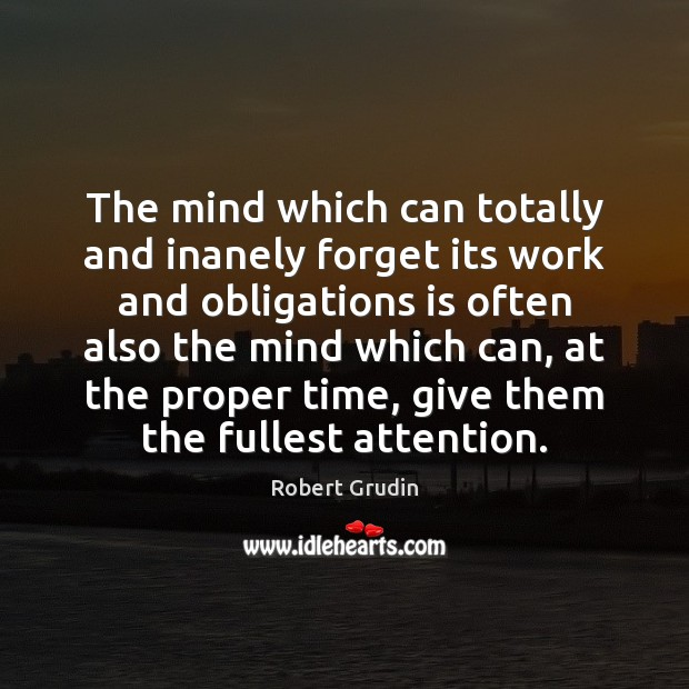 The mind which can totally and inanely forget its work and obligations Image