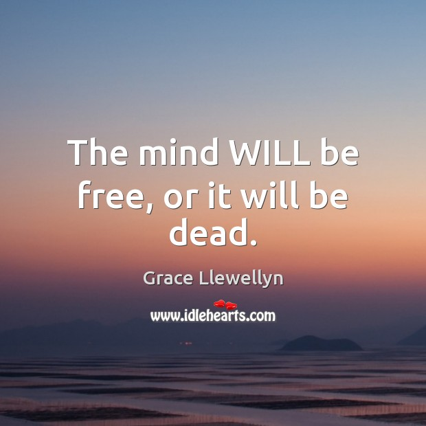 The mind WILL be free, or it will be dead. Image