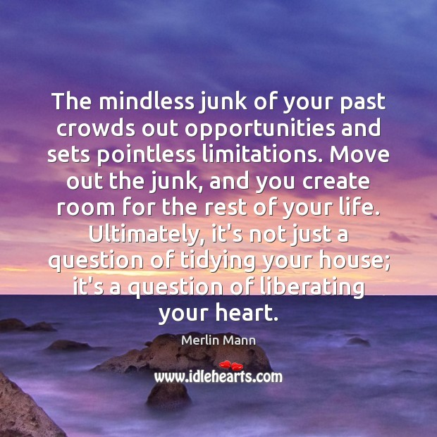 The mindless junk of your past crowds out opportunities and sets pointless Image