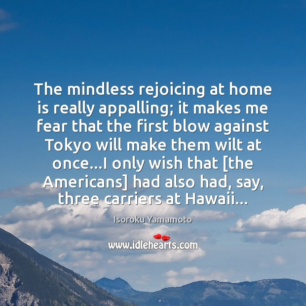 The mindless rejoicing at home is really appalling; it makes me fear Home Quotes Image