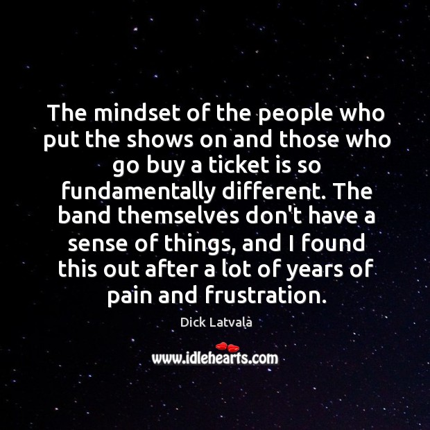 The mindset of the people who put the shows on and those Image