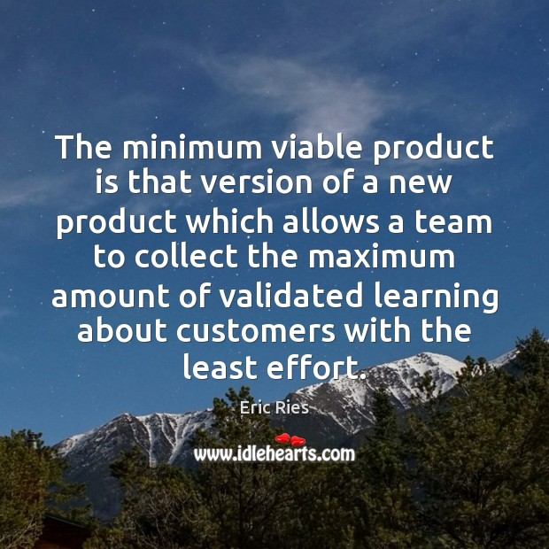 The minimum viable product is that version of a new product which Eric Ries Picture Quote