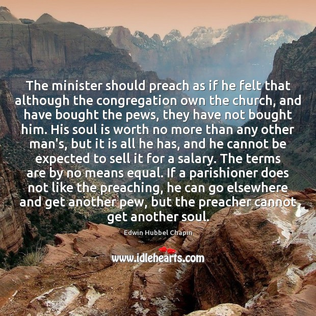 The minister should preach as if he felt that although the congregation Image