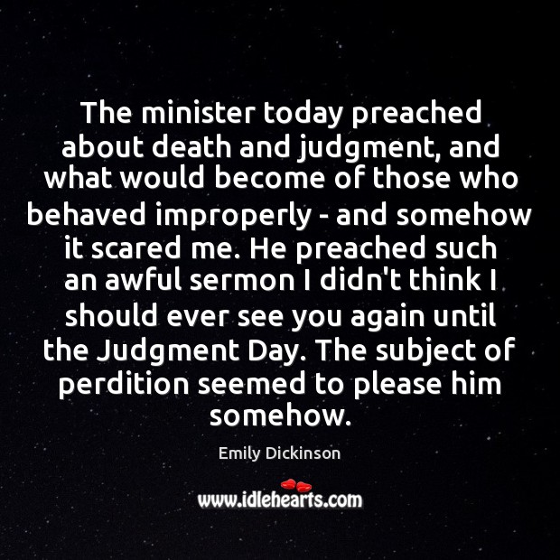 The minister today preached about death and judgment, and what would become Emily Dickinson Picture Quote