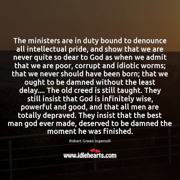The ministers are in duty bound to denounce all intellectual pride, and Robert Green Ingersoll Picture Quote