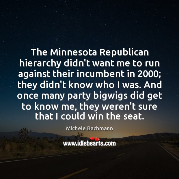 The Minnesota Republican hierarchy didn't want me to run against their incumbent Michele Bachmann Picture Quote