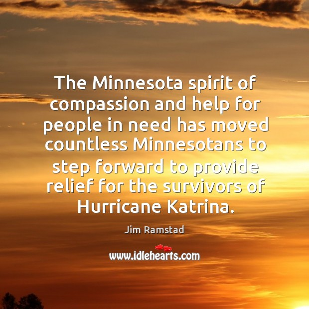 The minnesota spirit of compassion and help for people in need has moved countless Jim Ramstad Picture Quote