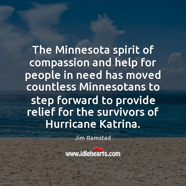 The Minnesota spirit of compassion and help for people in need has Jim Ramstad Picture Quote