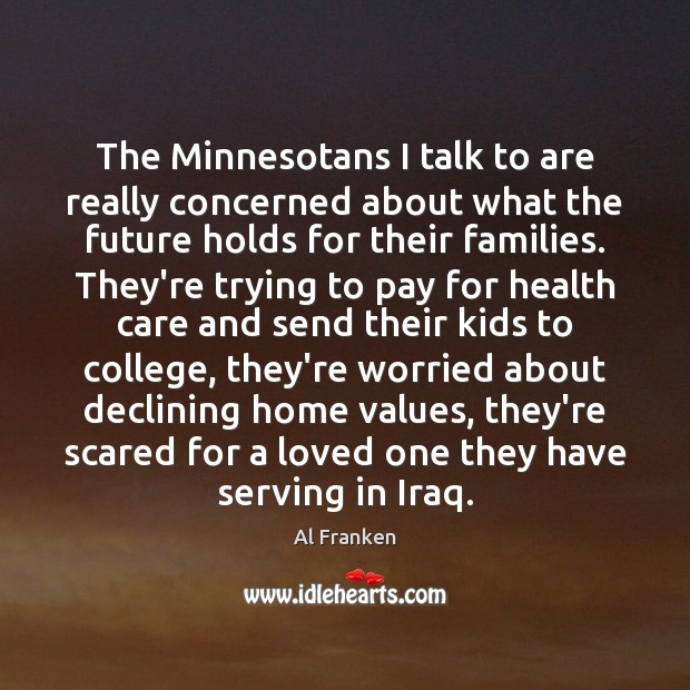 The Minnesotans I talk to are really concerned about what the future Image