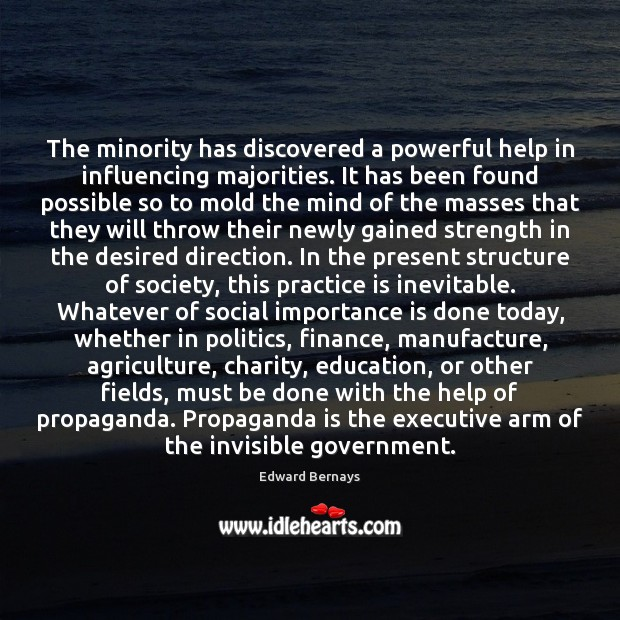 The minority has discovered a powerful help in influencing majorities. It has Edward Bernays Picture Quote