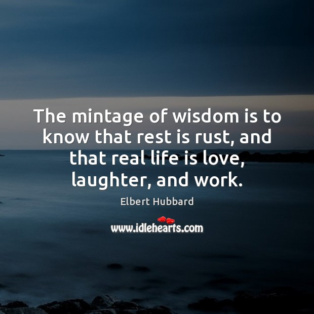 The mintage of wisdom is to know that rest is rust, and Image