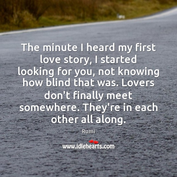 Image, The minute I heard my first love story, I started looking for
