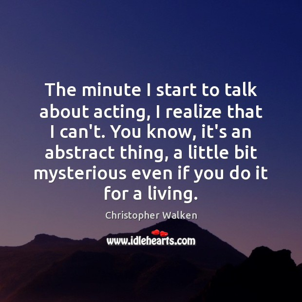 The minute I start to talk about acting, I realize that I Image