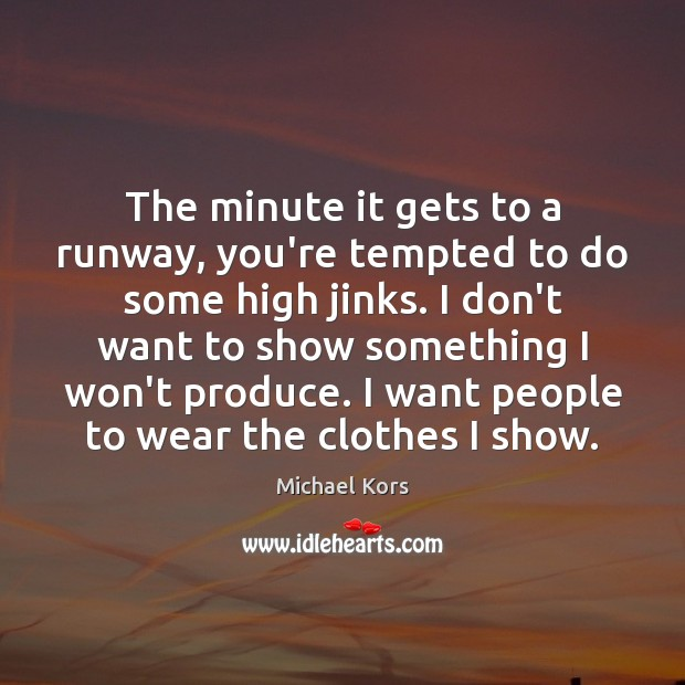 Image, The minute it gets to a runway, you're tempted to do some