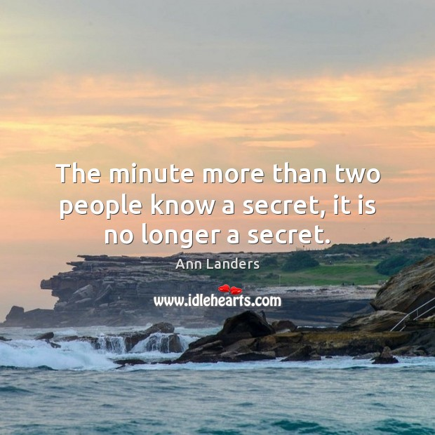 The minute more than two people know a secret, it is no longer a secret. Ann Landers Picture Quote