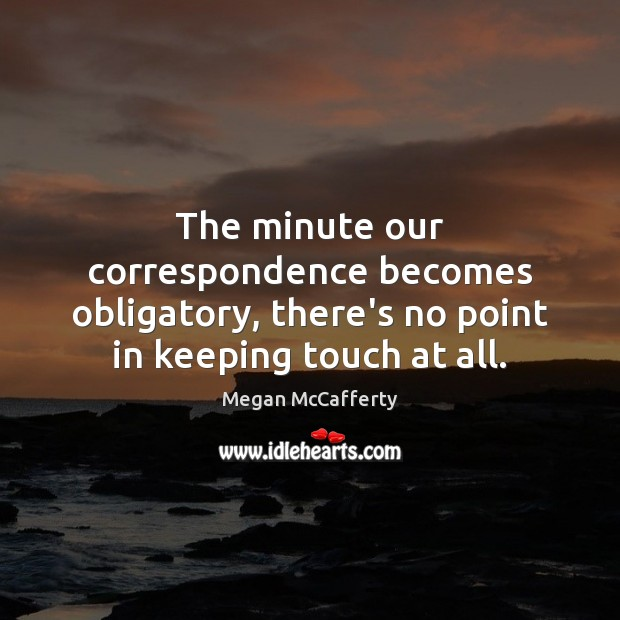 Image, The minute our correspondence becomes obligatory, there's no point in keeping touch