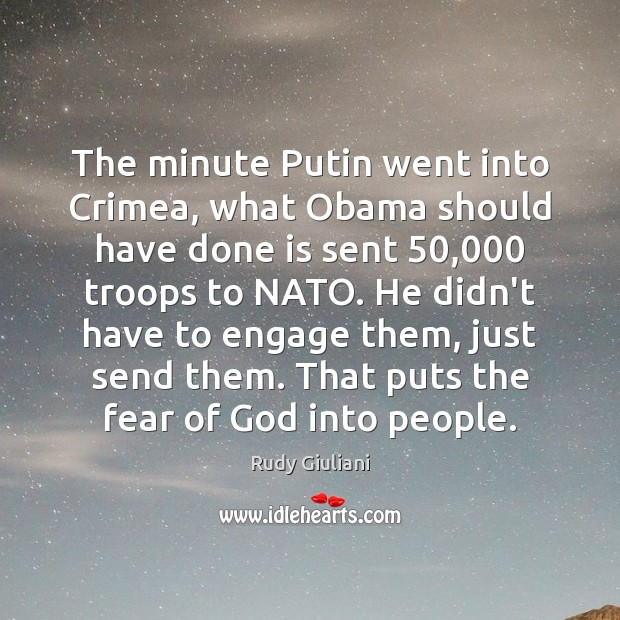 The minute Putin went into Crimea, what Obama should have done is Rudy Giuliani Picture Quote