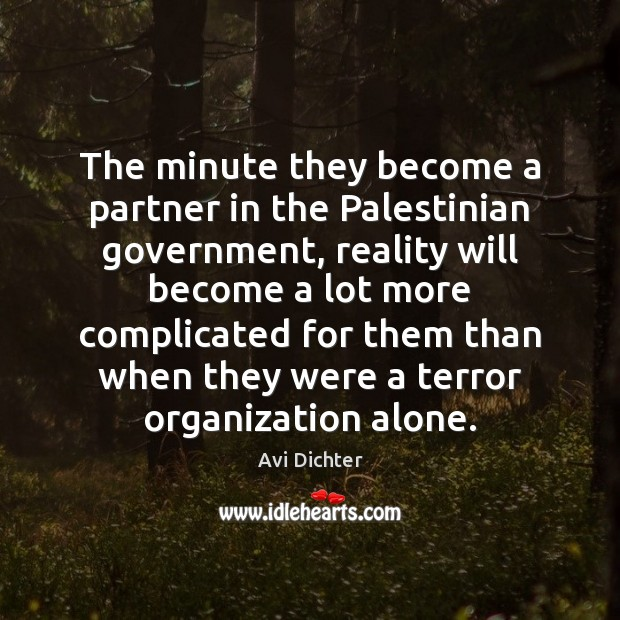 Image, The minute they become a partner in the Palestinian government, reality will