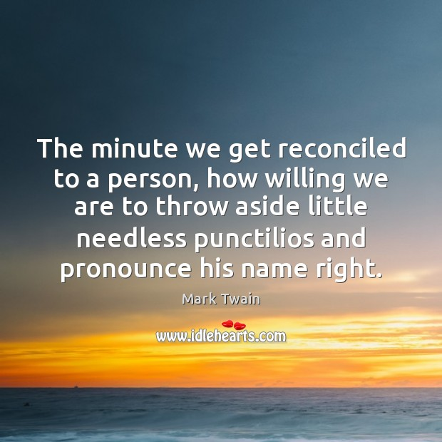 The minute we get reconciled to a person, how willing we are Image