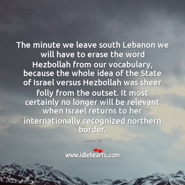 Image, The minute we leave south Lebanon we will have to erase the