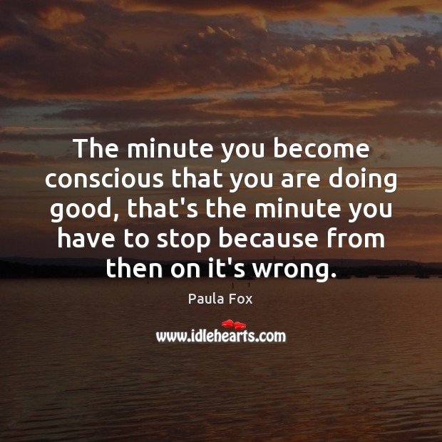 The minute you become conscious that you are doing good, that's the Image