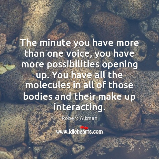 The minute you have more than one voice, you have more possibilities Robert Altman Picture Quote