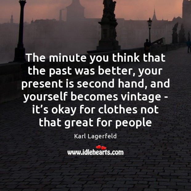 The minute you think that the past was better, your present is Image