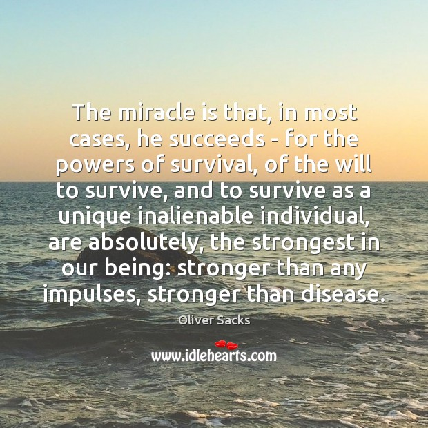 The miracle is that, in most cases, he succeeds – for the Oliver Sacks Picture Quote