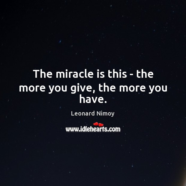Image, The miracle is this – the more you give, the more you have.