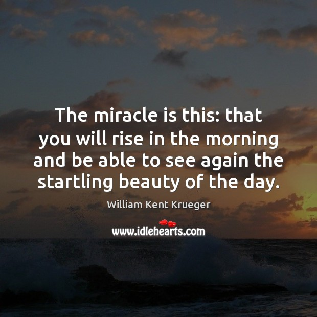 The miracle is this: that you will rise in the morning and Image