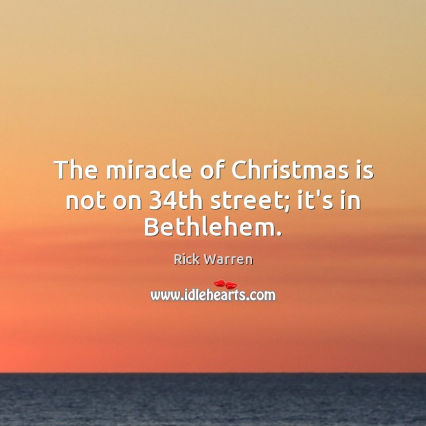 The miracle of Christmas is not on 34th street; it's in Bethlehem. Christmas Quotes Image