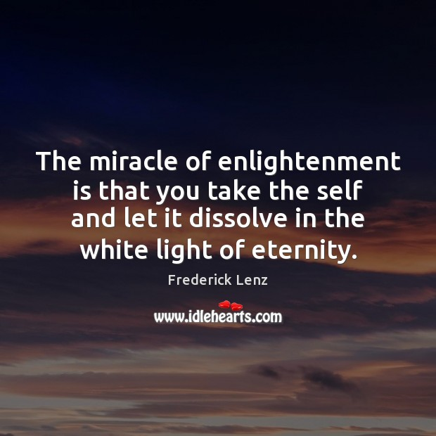 The miracle of enlightenment is that you take the self and let Image