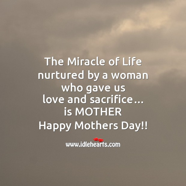 The miracle of life Mother's Day Quotes Image