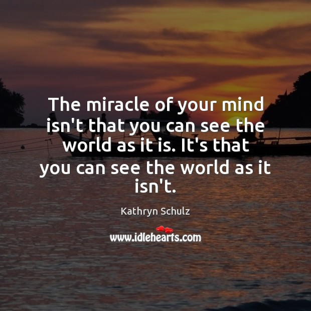 The miracle of your mind isn't that you can see the world Image